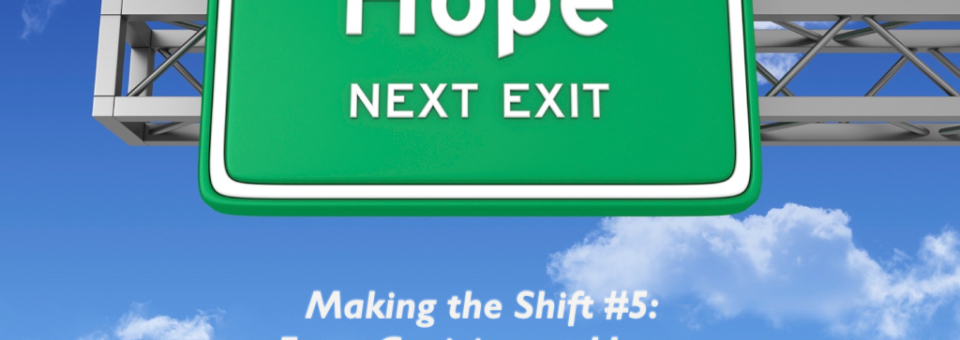 Making the Shift #5:  From Cynicism to Hope